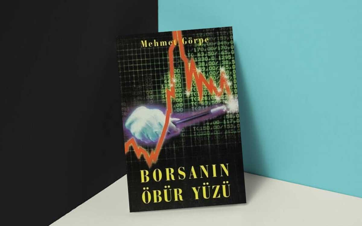 Borsanın Öbür Yüzü (Nasıl İner, Nasıl Çıkar?) – Mehmet Görpe